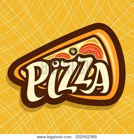 Vector poster for Pizza: label with isolated slice of italian pizza top view, melted cheese, tomato and olives, triangle logo with original font pizza on yellow abstract background for pizzeria menu.