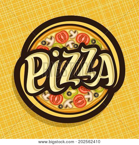 Vector poster for Pizza: label with whole italian vegetarian pizza top view, sliced mushrooms, tomato, bell pepper and olives, logo with original font pizza on abstract background for restaurant menu.