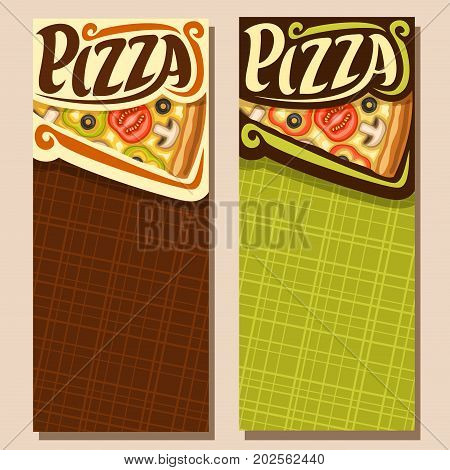 Vector vertical banners for Pizza with copy space: italian vegetable pizza up with melted cheese, sliced tomato, bell pepper, funghi and olives, original font for text pizza, price board for pizzeria.
