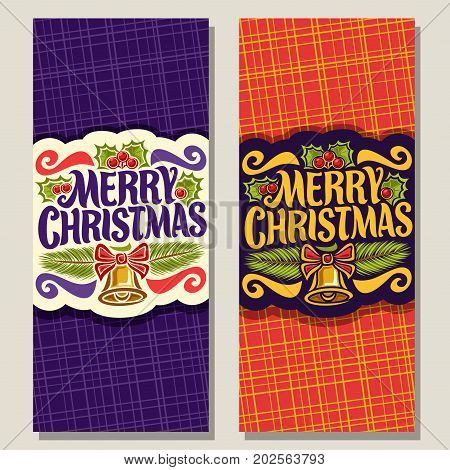 Vector vertical banners for Christmas holiday: greeting card with holly berries, branches of spruce, xmas coupon with original typography font for text quote merry christmas, fun golden christmas bell