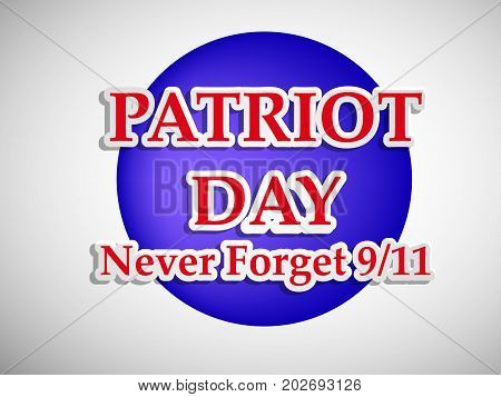illustration of Patriot Day never forget 9/11 text on button background on the occasion of Patriot Day
