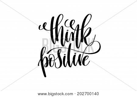 think positive - hand written lettering positive quote to poster, greeting card, printable wall art, black and white calligraphy phrase vector illustration
