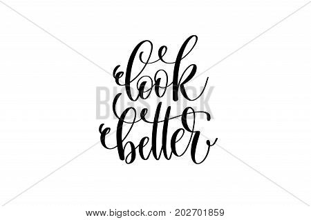 look better - hand written lettering positive quote to poster, greeting card, printable wall art, black and white calligraphy phrase vector illustration