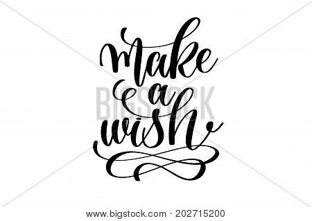 make a wish - hand lettering inscription, motivation and inspiration positive quote to poster, printing, greeting card, black and white calligraphy vector illustration