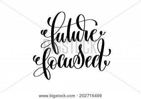 future focused - hand lettering inscription, motivation and inspiration positive quote to poster, printing, greeting card, black and white calligraphy vector illustration