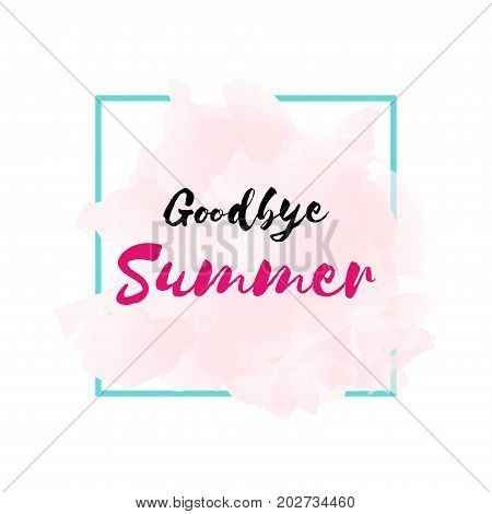 Vector illustration of Goodbye Summer trend calligraphy text. Goodbye summer lettering vector. Calligraphy text isolated on Pink watercolor background in a square frame.
