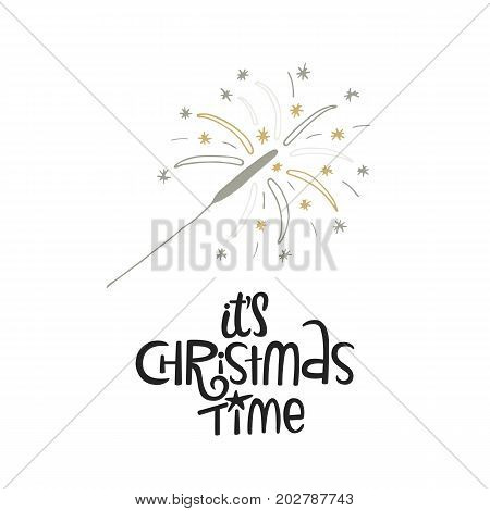It's Christmas Time - Hand Drawn Christmas Lettering With Sparkler. Cute New Year Phrase. Vector Ill