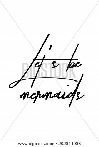 Hand drawn lettering. Ink illustration. Modern brush calligraphy. Isolated on white background. Let's be mermaids.