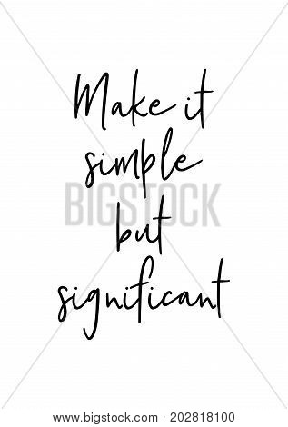 Hand drawn lettering. Ink illustration. Modern brush calligraphy. Isolated on white background. Make it simple but significant.