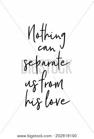 Hand drawn lettering. Ink illustration. Modern brush calligraphy. Isolated on white background. Nothing can separate us from his love.