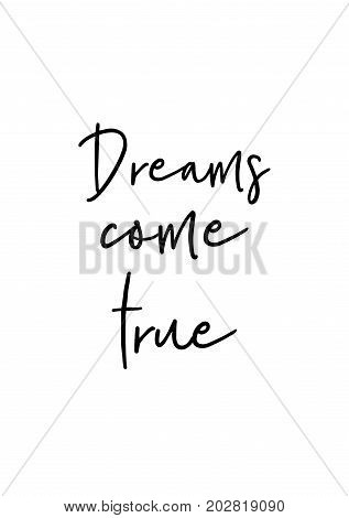 Hand drawn lettering. Ink illustration. Modern brush calligraphy. Isolated on white background. Dreams come true.