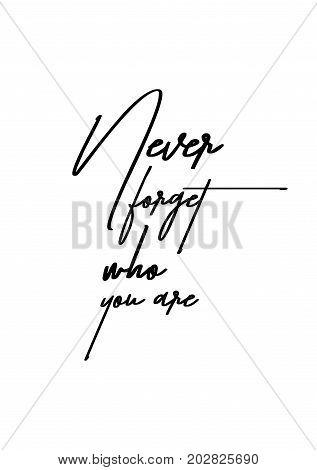 Hand drawn lettering. Ink illustration. Modern brush calligraphy. Isolated on white background. Never forget who you are.
