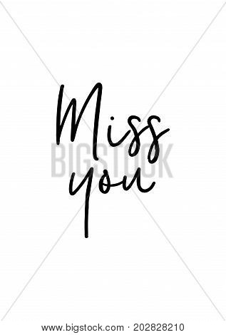 Hand drawn lettering. Ink illustration. Modern brush calligraphy. Isolated on white background. Miss you.
