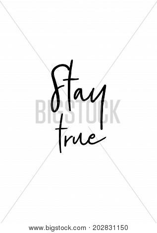 Hand drawn lettering. Ink illustration. Modern brush calligraphy. Isolated on white background. Stay true.