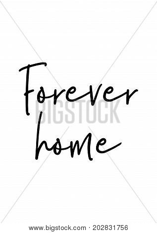 Hand drawn lettering. Ink illustration. Modern brush calligraphy. Isolated on white background. Forever home.