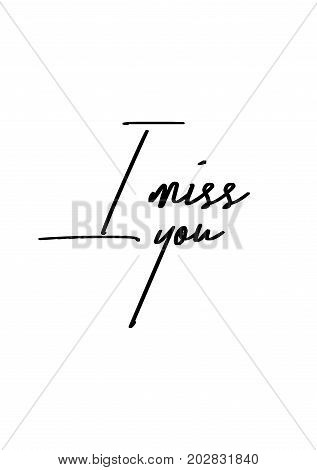 Hand drawn lettering. Ink illustration. Modern brush calligraphy. Isolated on white background. I miss you.