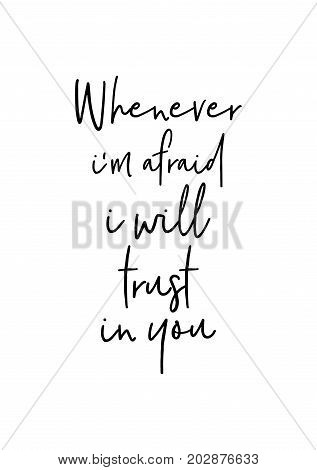 Hand drawn lettering. Ink illustration. Modern brush calligraphy. Isolated on white background. Whenever i'm afraid i will trust in you.