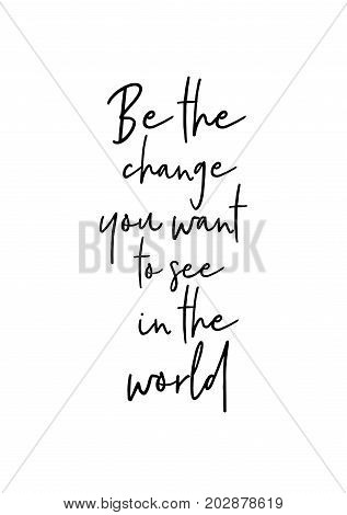 Hand drawn lettering. Ink illustration. Modern brush calligraphy. Isolated on white background. Be the change you want to see in the world.