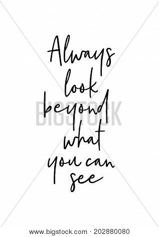 Hand drawn lettering. Ink illustration. Modern brush calligraphy. Isolated on white background. Always look beyond what you can see.