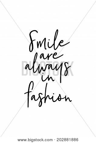 Hand drawn lettering. Ink illustration. Modern brush calligraphy. Isolated on white background. Smile are always in fashion.