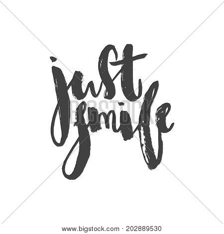 Just smile - inspirational saying. Inspirational quote brush lettering.