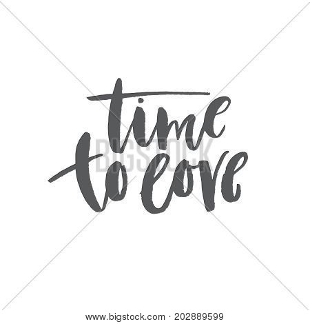 Time to love - inspirational saying. Inspirational quote brush lettering.
