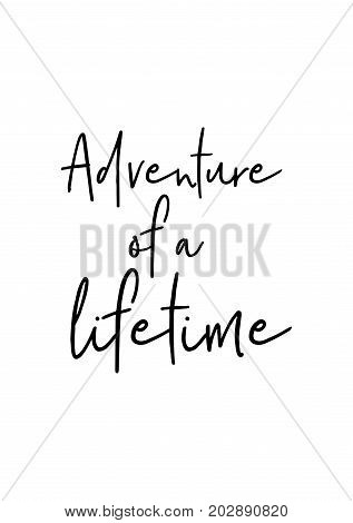 Hand drawn lettering. Ink illustration. Modern brush calligraphy. Isolated on white background. Adventure of a lifetime.