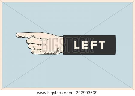 Vintage drawing of hand sign with pointing finger in engraving retro style and text Left. Old drawn pointing finger for sign, information sign and navigation. Vector Illustration