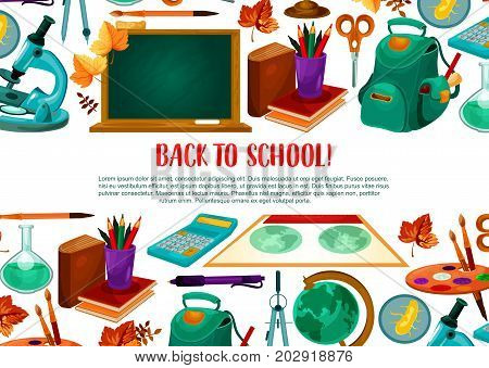 Back to School welcome poster of school supplies. Vector chalkboard or blackboard, calculator or scissors and rucksack, lesson book or geography study map and stationery of pen, ruler and paint brush