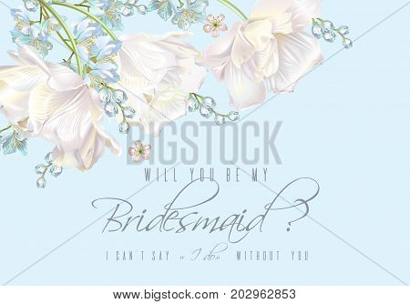 Vector wedding invitation with white tulip flowers on blue background. Will you be my bridesmaid card. Can be used as greeting card, floral design for cosmetics, perfume, beauty care products