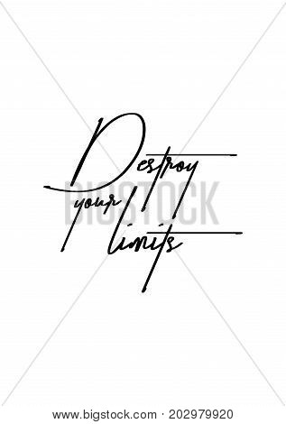 Hand drawn lettering. Ink illustration. Modern brush calligraphy. Isolated on white background. Destroy your limits.