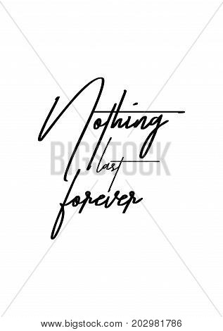 Hand drawn lettering. Ink illustration. Modern brush calligraphy. Isolated on white background. Nothing last forever.