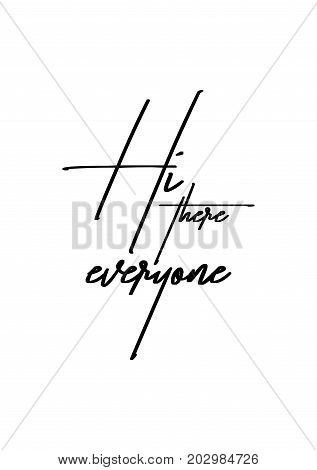 Hand drawn lettering. Ink illustration. Modern brush calligraphy. Isolated on white background. Hi, there everyone.