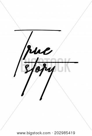 Hand drawn lettering. Ink illustration. Modern brush calligraphy. Isolated on white background. True story.