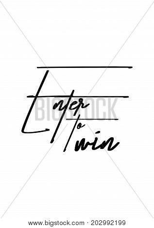 Hand drawn lettering. Ink illustration. Modern brush calligraphy. Isolated on white background. Enter to win.