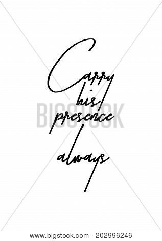 Hand drawn lettering. Ink illustration. Modern brush calligraphy. Isolated on white background. Carry his presence always.