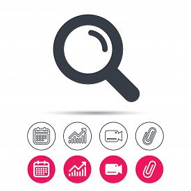 Magnifier icon. Search magnifying glass symbol. Statistics chart, calendar and video camera signs. Attachment clip web icons. Vector
