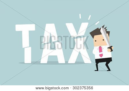 Businessman Cut Tax With Sword. Business Concept Of Reducing And Lowering Taxes.
