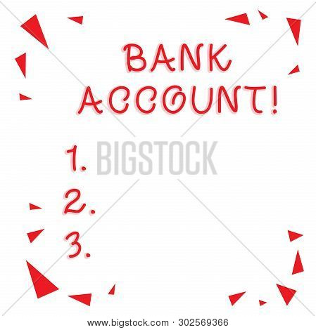 Text sign showing Bank Account. Conceptual photo Represents the funds that a customer has entrusted to the bank Red Confetti Shrapnel Glass Pieces Scattered in Corners Empty Copy Space. poster