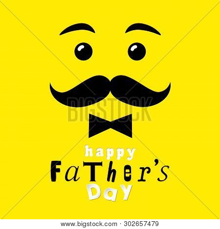 Happy Father`s Day Smiling Dad Yellow Greeting Card. Fathers Day Vector Lettering Background With Sm