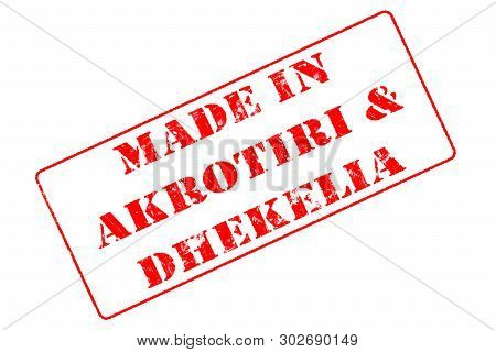 Rubber Stamp With Red Ink On White Background Concept Reading Made In Akrotiri & Dhekelia