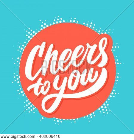 Cheers To You. Greeting Card. Vector Lettering. Vector Illustration.