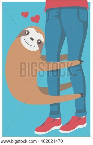 Cute Cartoon Style Valentine Vector Illustration Of A Smiling Sloth Clinging To Human Legs