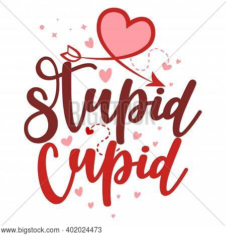 Supid Cupid, Cupid Is Stupid - Sassy Calligraphy Phrase For Anti Valentine Day. Hand Drawn Lettering