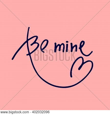 Handwritten Phrase Be Mine Decorated With Heart Shaped Flourish On Pink Background. Design Element F