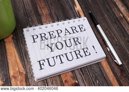 Prepare Your Future, Motivational Inspirational Words Quotes Text Typography Witten On Book Against