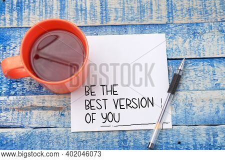 Be The Best Version Of You, Motivational Inspirational Words Quotes Text Typography Witten On Paper,