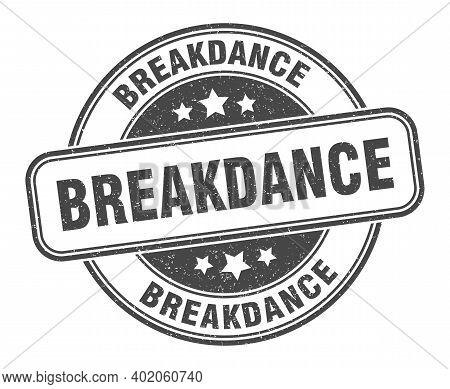 Breakdance Stamp. Breakdance Sign. Round Grunge Label