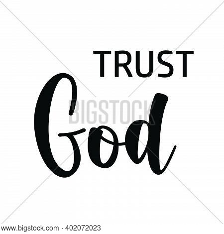Trust God, Christian Faith, Typography For Print Or Use As Poster, Card, Flyer, Tattoo Or T Shirt