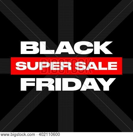Black Friday Sale Poster On Black Background. Sale Sticker. Bold Type. Grotesque. Brutalism Style Sa